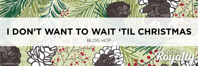Don't Want to Wait 'Til Christmas Blog Hop